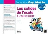 Cap Maths Cycle 2 et 3 - Les Solides